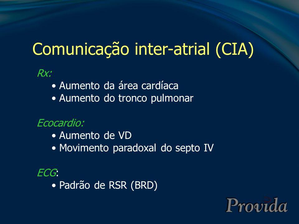 Comunicação inter-atrial (CIA) Rx: Aumento da área cardíaca Aumento do tronco pulmonar Ecocardio: Aumento de VD Movimento paradoxal do septo IV ECG: P