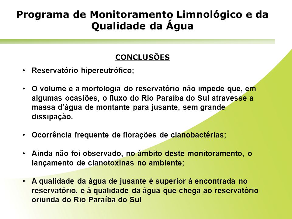 Programa de Monitoramento Limnológico e da Qualidade da Água CONCLUSÕES Reservatório hipereutrófico; O volume e a morfologia do reservatório não imped