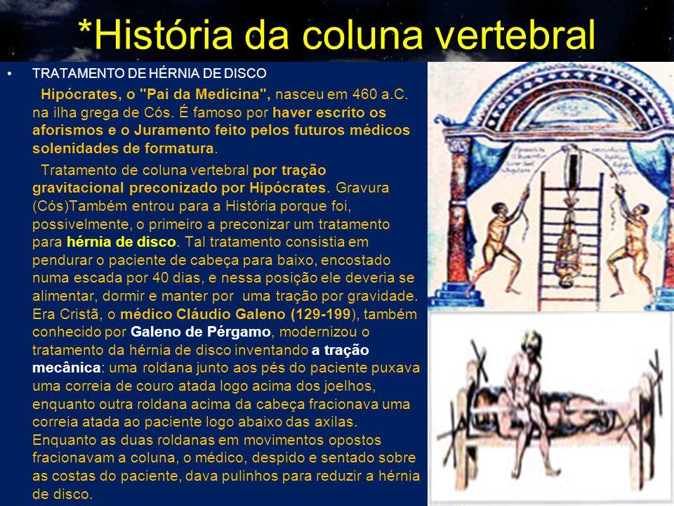 *História da coluna vertebral TRATAMENTO DE HÉRNIA DE DISCO Hipócrates, o Pai da Medicina , nasceu em 460 a.C.