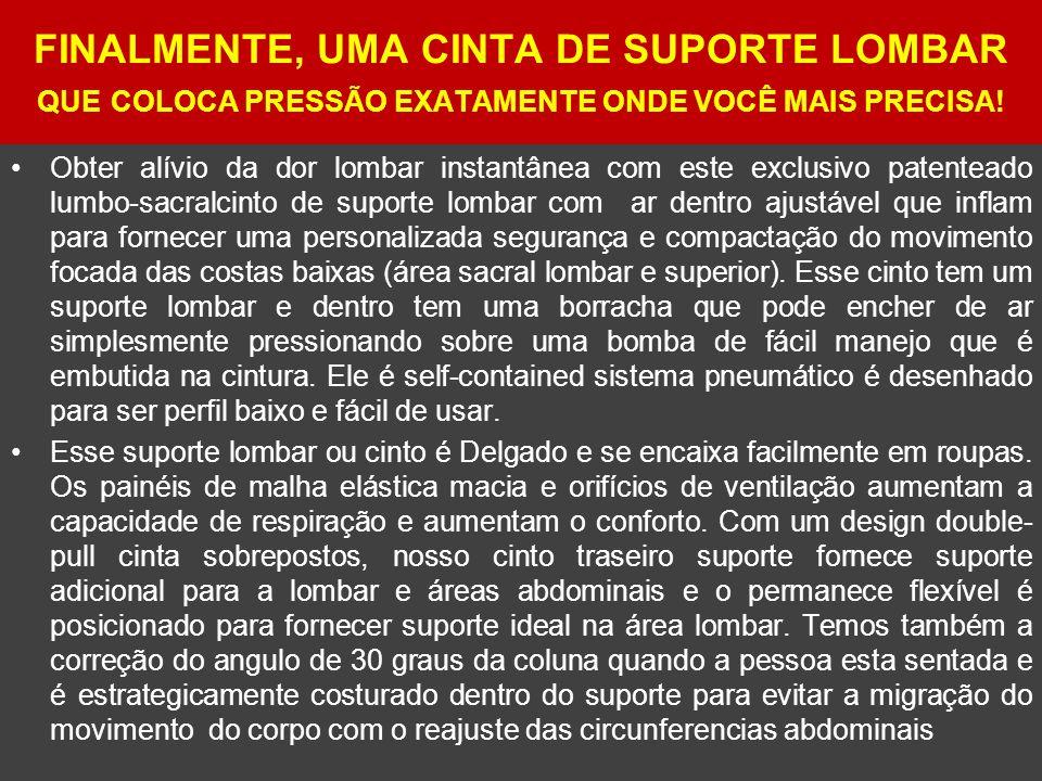 FINALMENTE, UMA CINTA DE SUPORTE LOMBAR QUE COLOCA PRESSÃO EXATAMENTE ONDE VOCÊ MAIS PRECISA.