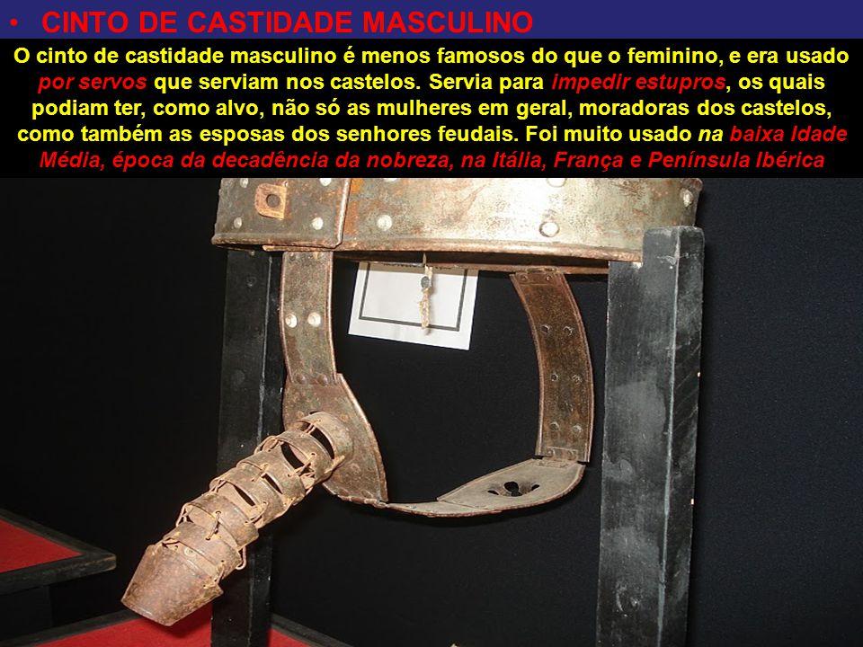 CINTO DE CASTIDADE MASCULINO O cinto de castidade masculino é menos famosos do que o feminino, e era usado por servos que serviam nos castelos. Servia