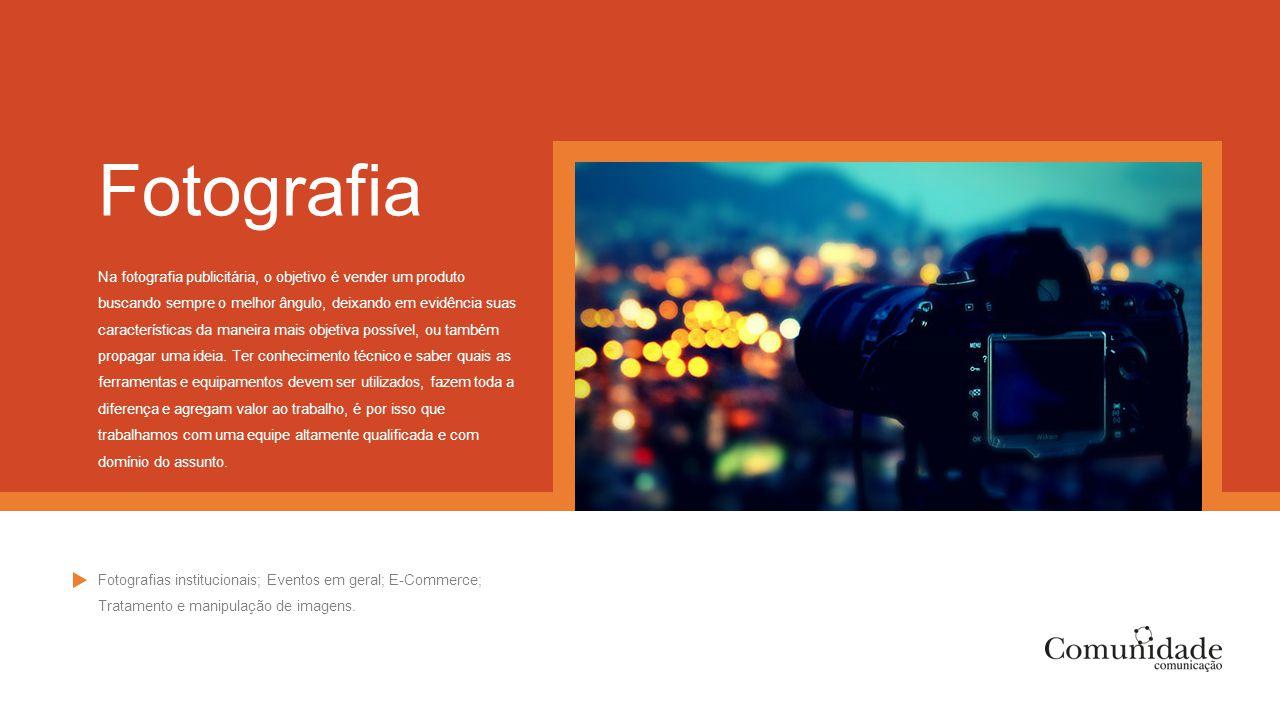 Fotografia Na fotografia publicitária, o objetivo é vender um produto buscando sempre o melhor ângulo, deixando em evidência suas características da m