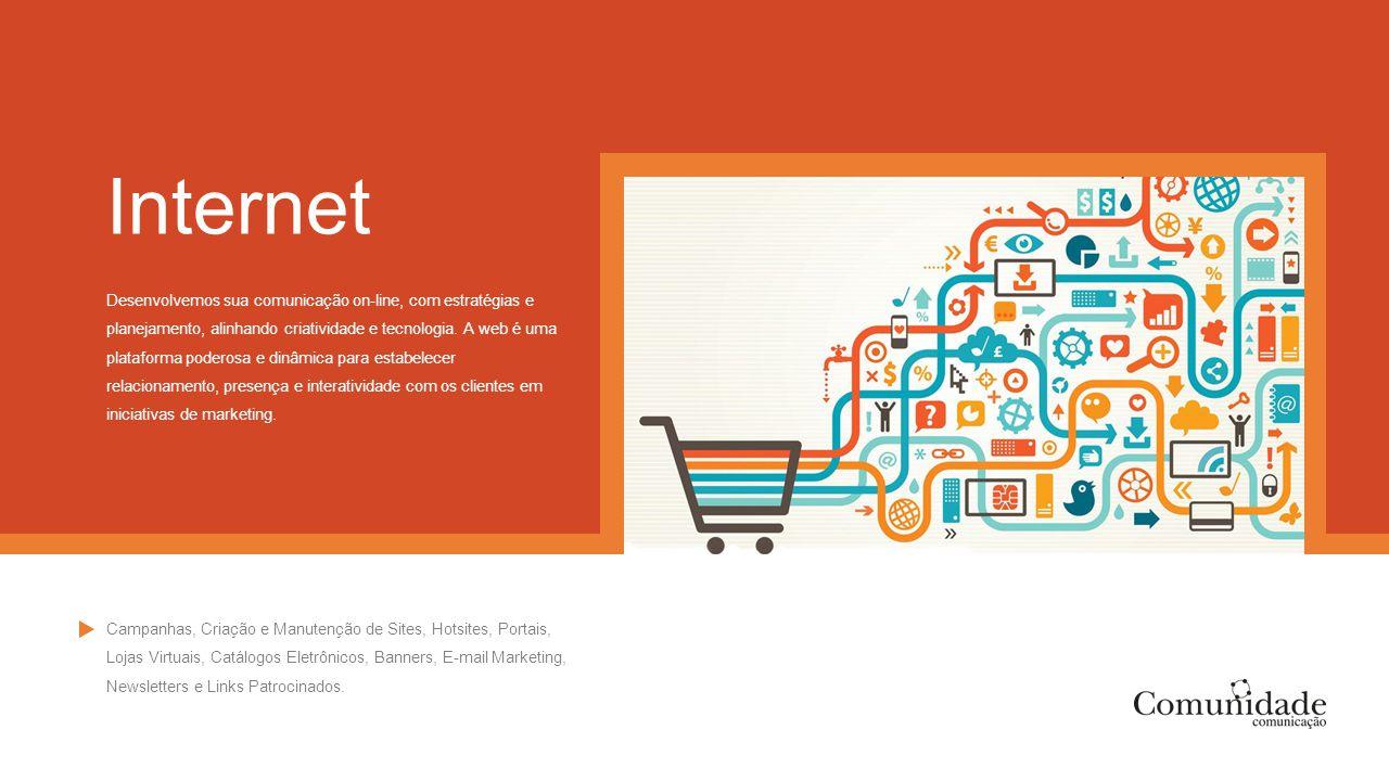 Internet Desenvolvemos sua comunicação on-line, com estratégias e planejamento, alinhando criatividade e tecnologia. A web é uma plataforma poderosa e