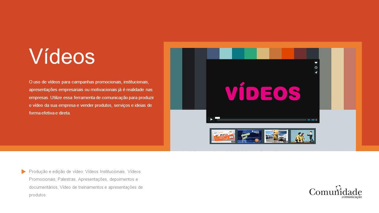 Vídeos O uso de vídeos para campanhas promocionais, institucionais, apresentações empresariais ou motivacionais já é realidade nas empresas. Utilize e