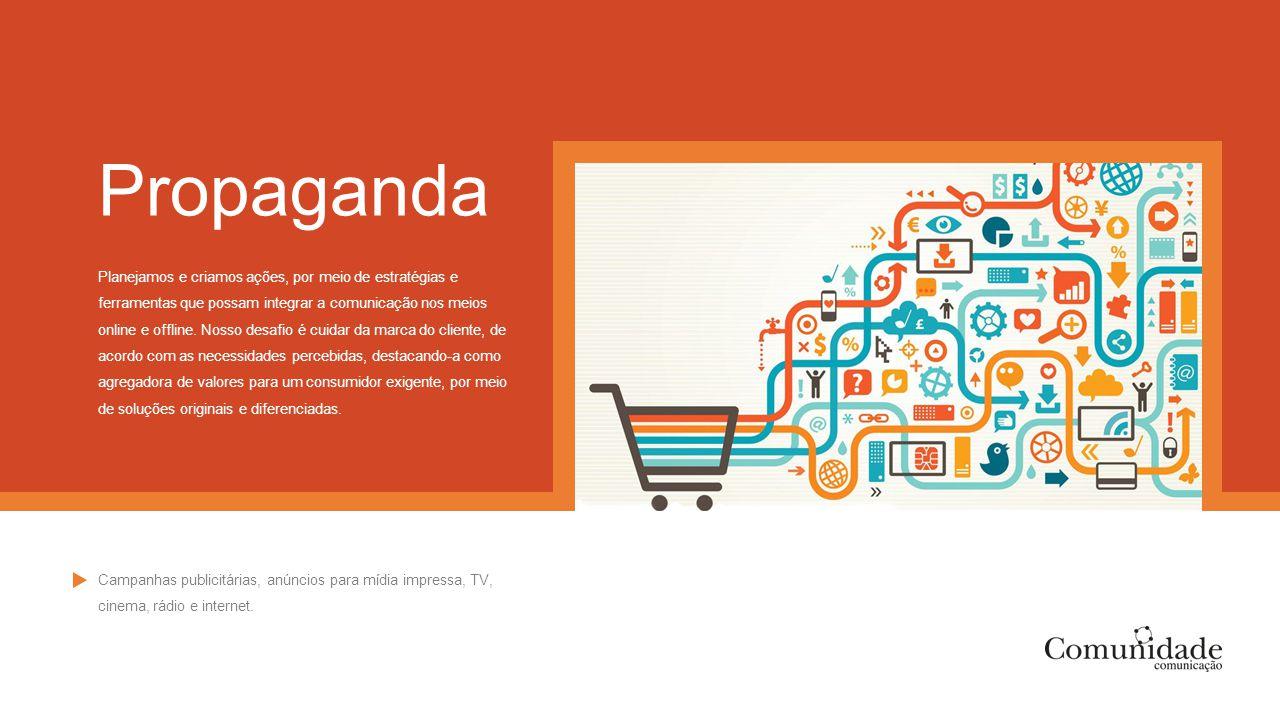 Propaganda Planejamos e criamos ações, por meio de estratégias e ferramentas que possam integrar a comunicação nos meios online e offline. Nosso desaf