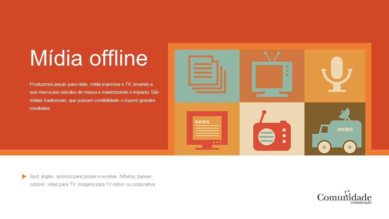 Mídia offline Produzimos peças para rádio, mídia impressa e TV, levando a sua marca aos veículos de massa e maximizando o impacto. São mídias tradicio