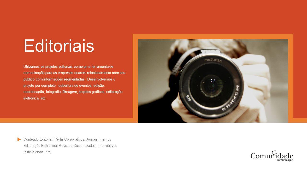 Editoriais Utilizamos os projetos editoriais como uma ferramenta de comunicação para as empresas criarem relacionamento com seu público com informaçõe