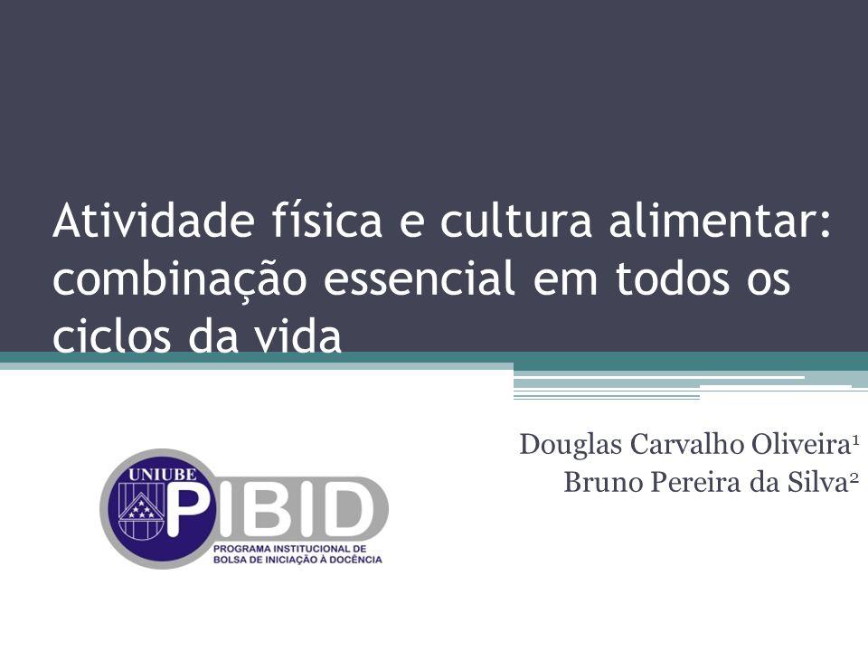 Atividade física e cultura alimentar: combinação essencial em todos os ciclos da vida Douglas Carvalho Oliveira 1 Bruno Pereira da Silva 2