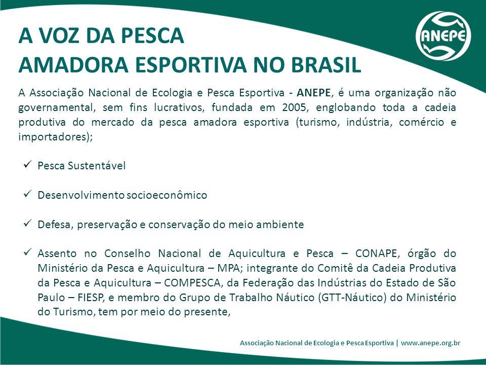 Associação Nacional de Ecologia e Pesca Esportiva | www.anepe.org.br A VOZ DA PESCA AMADORA ESPORTIVA NO BRASIL A Associação Nacional de Ecologia e Pe