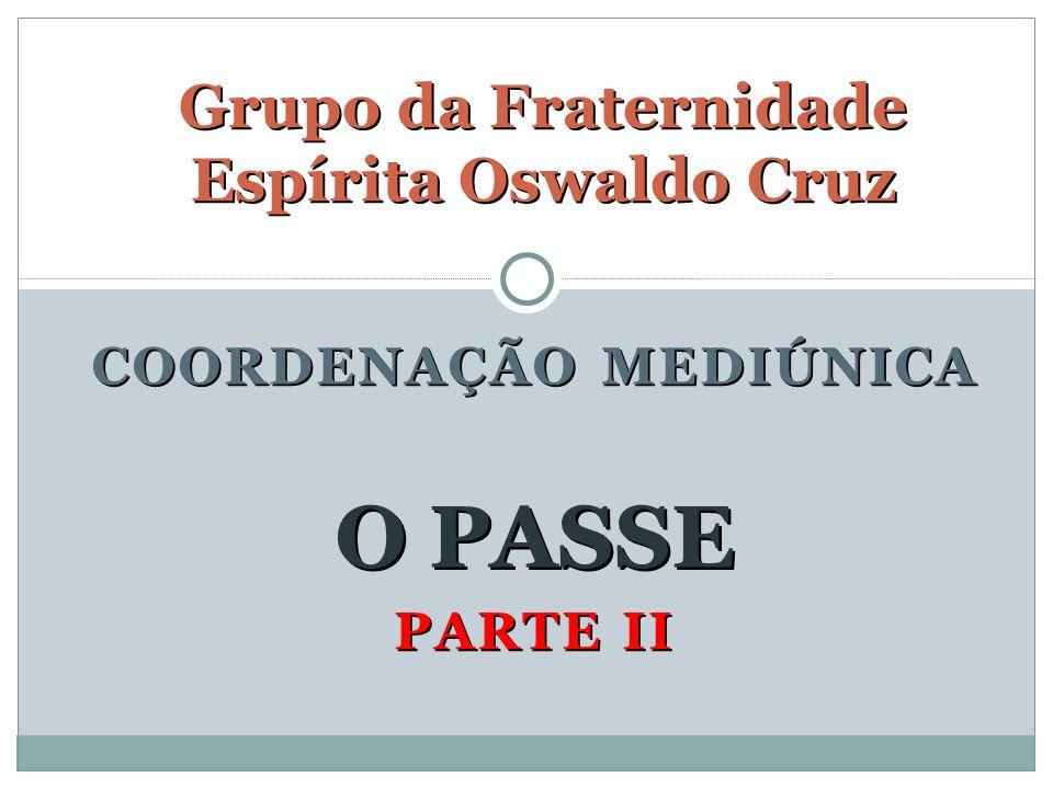 PARTE II Grupo da Fraternidade Espírita Oswaldo Cruz O PASSE COORDENAÇÃO MEDIÚNICA