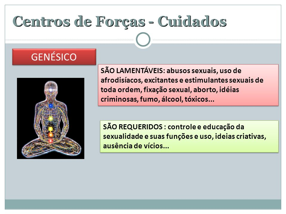Centros de Forças - Cuidados SÃO LAMENTÁVEIS: abusos sexuais, uso de afrodisíacos, excitantes e estimulantes sexuais de toda ordem, fixação sexual, ab