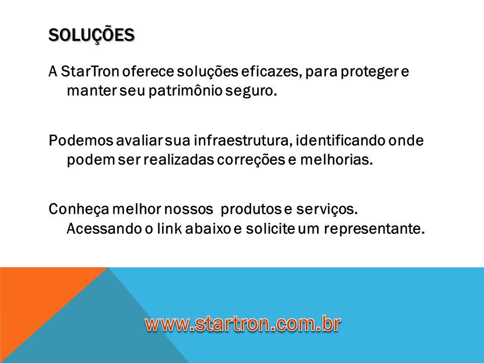SOLUÇÕES A StarTron oferece soluções eficazes, para proteger e manter seu patrimônio seguro. Podemos avaliar sua infraestrutura, identificando onde po