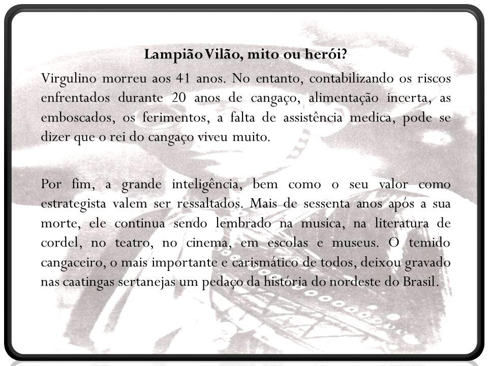 Lampião Vilão, mito ou herói? Virgulino morreu aos 41 anos. No entanto, contabilizando os riscos enfrentados durante 20 anos de cangaço, alimentação i