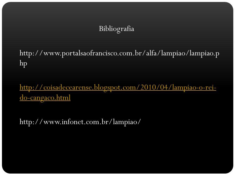 Bibliografia http://www.portalsaofrancisco.com.br/alfa/lampiao/lampiao.p hp http://coisadecearense.blogspot.com/2010/04/lampiao-o-rei- do-cangaco.html