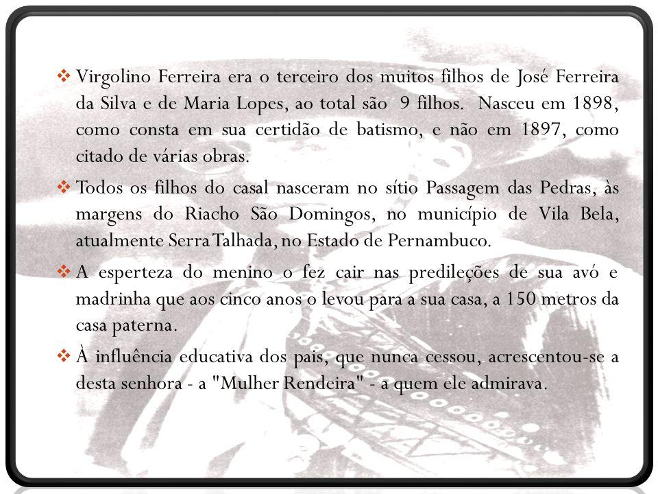  Virgolino Ferreira era o terceiro dos muitos filhos de José Ferreira da Silva e de Maria Lopes, ao total são 9 filhos. Nasceu em 1898, como consta e
