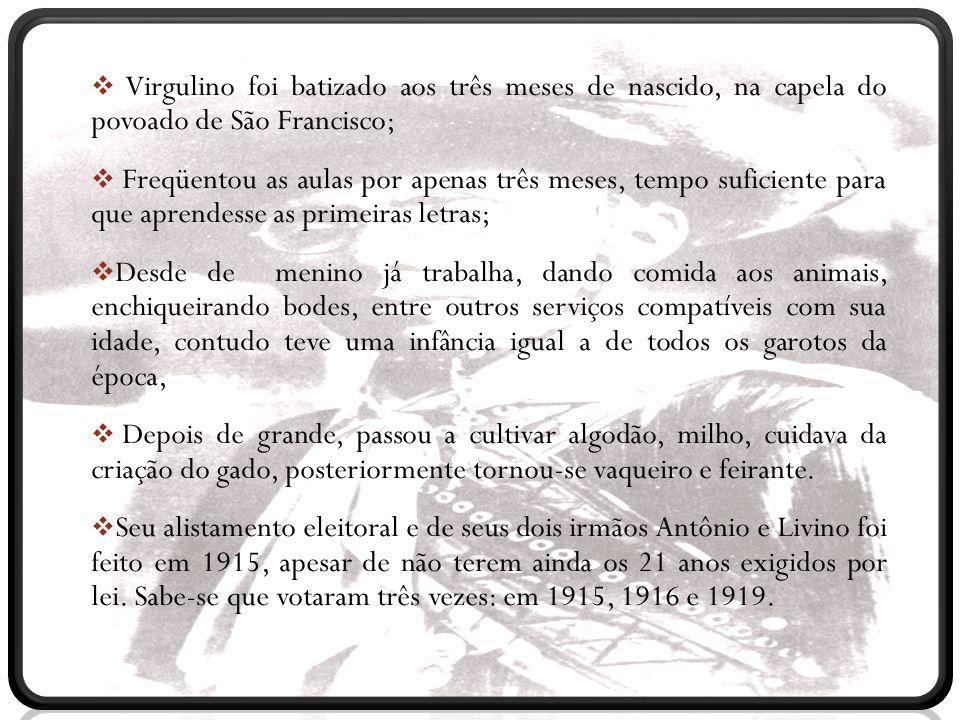  Virgulino foi batizado aos três meses de nascido, na capela do povoado de São Francisco;  Freqüentou as aulas por apenas três meses, tempo suficien