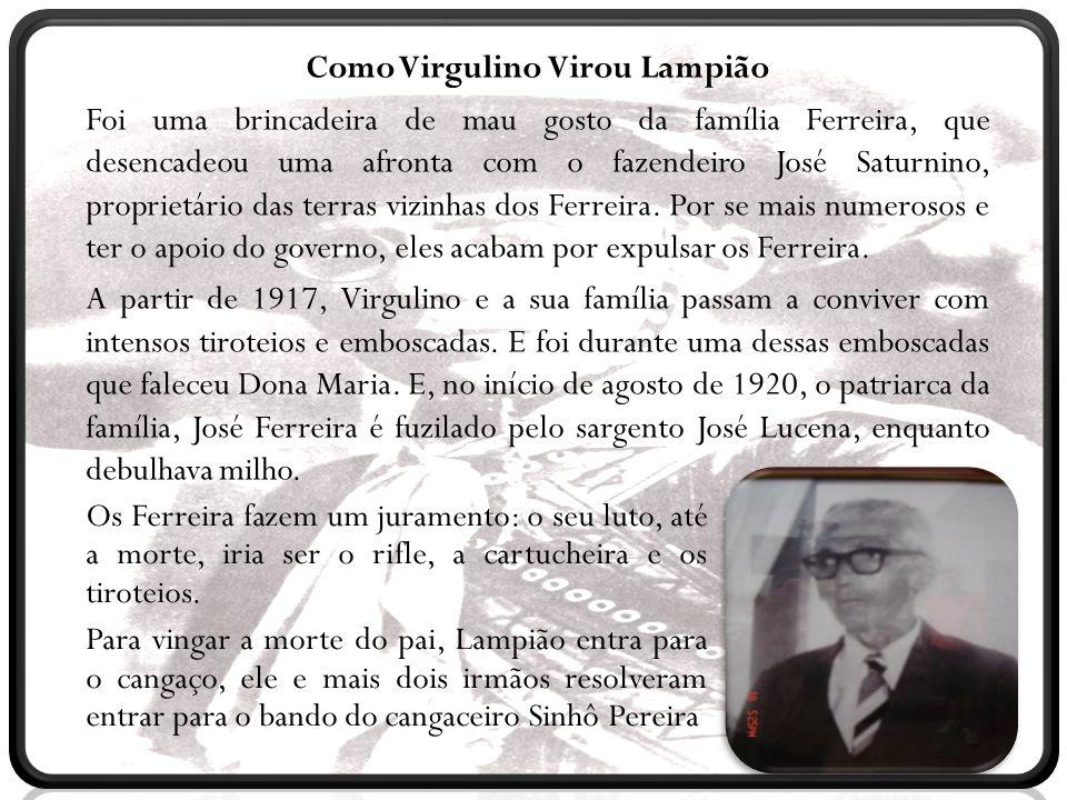 C Como Virgulino Virou Lampião Depois de participar do bando de Sinhô Pereira, Lampião estava apto a dirigir seu próprio grupo.