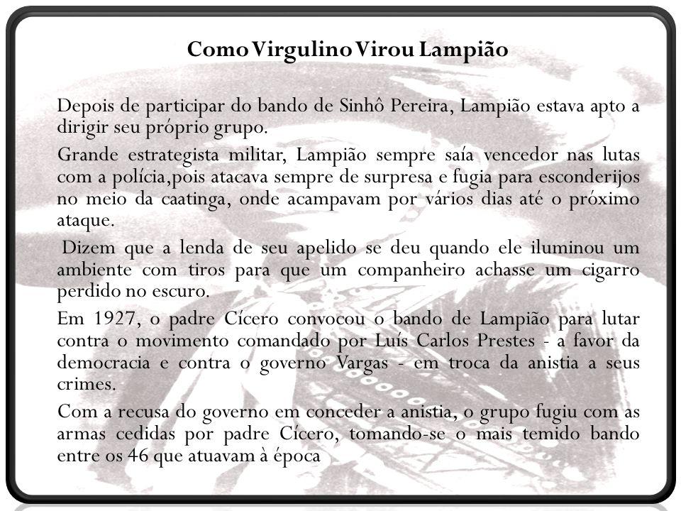 C Como Virgulino Virou Lampião Depois de participar do bando de Sinhô Pereira, Lampião estava apto a dirigir seu próprio grupo. Grande estrategista mi