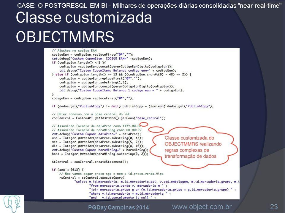 CASE: O POSTGRESQL EM BI - Milhares de operações diárias consolidadas near-real-time Classe customizada OBJECTMMRS PGDay Campinas 2014 www.object.com.br23