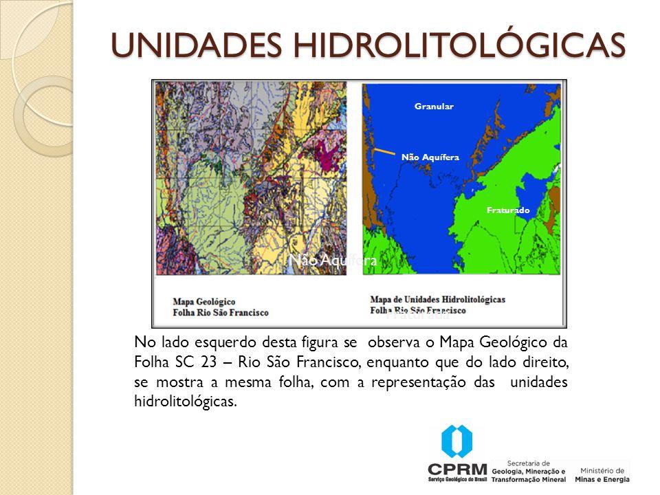 Granular Fraturada Não Aquífera No lado esquerdo desta figura se observa o Mapa Geológico da Folha SC 23 – Rio São Francisco, enquanto que do lado direito, se mostra a mesma folha, com a representação das unidades hidrolitológicas.