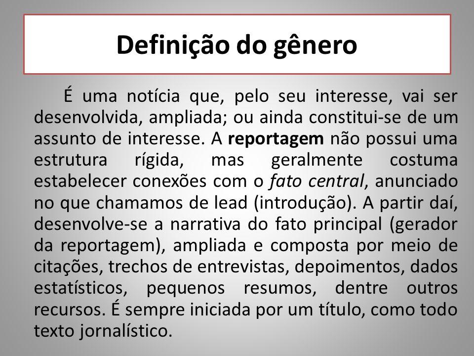 Definição do gênero É uma notícia que, pelo seu interesse, vai ser desenvolvida, ampliada; ou ainda constitui-se de um assunto de interesse.