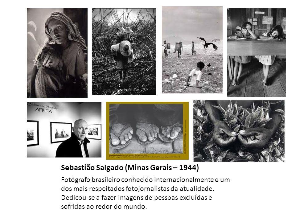 Sebastião Salgado (Minas Gerais – 1944) Fotógrafo brasileiro conhecido internacionalmente e um dos mais respeitados fotojornalistas da atualidade. Ded