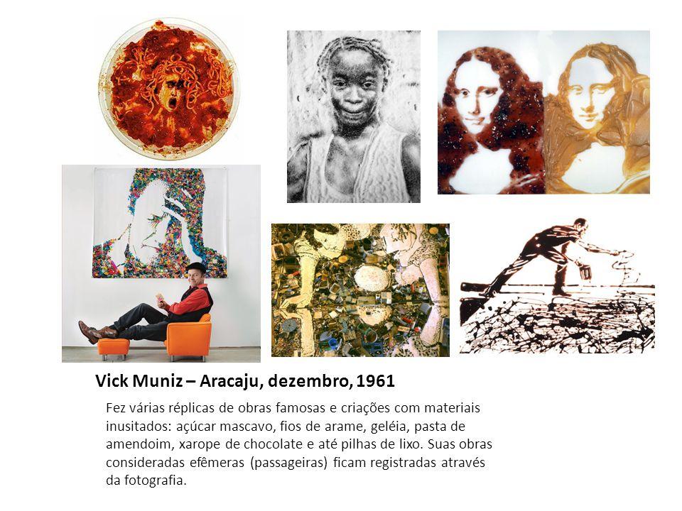 Vick Muniz – Aracaju, dezembro, 1961 Fez várias réplicas de obras famosas e criações com materiais inusitados: açúcar mascavo, fios de arame, geléia,