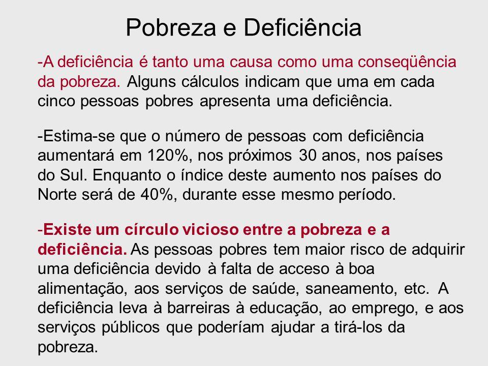 Pobreza e Deficiência -A deficiência é tanto uma causa como uma conseqüência da pobreza.