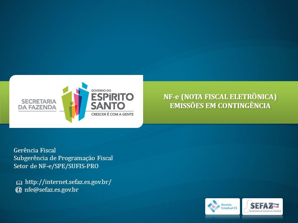 NF-e (NOTA FISCAL ELETRÔNICA) EMISSÕES EM CONTINGÊNCIA Gerência Fiscal Subgerência de Programação Fiscal Setor de NF-e/SPE/SUFIS-PRO http://internet.sefaz.es.gov.br/ @ nfe@sefaz.es.gov.br