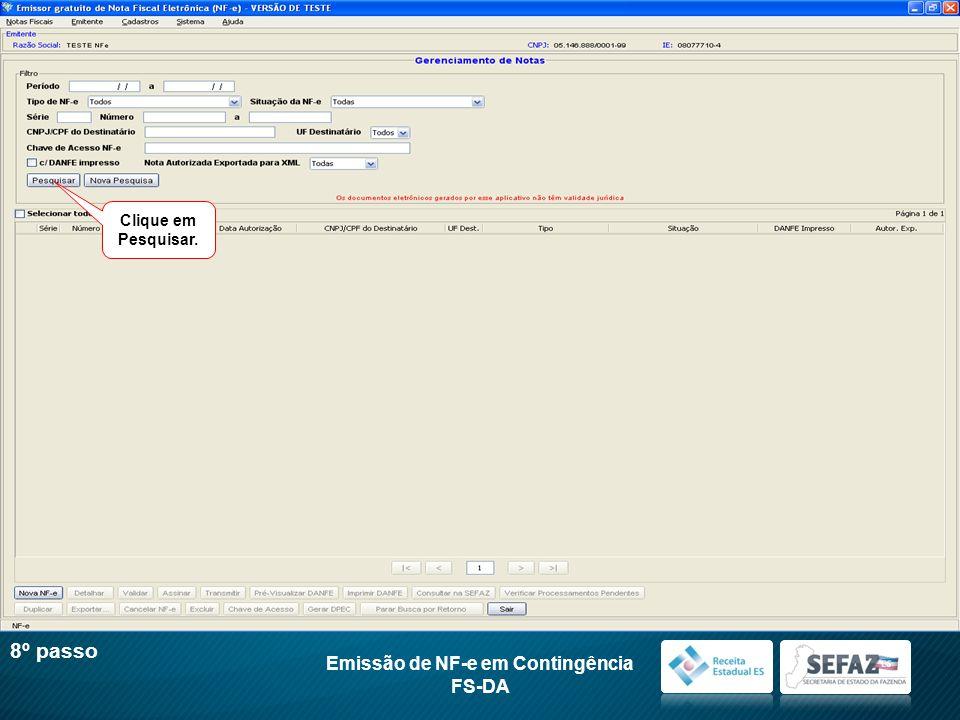 Emissão de NF-e em Contingência FS-DA 8º passo Clique em Pesquisar.