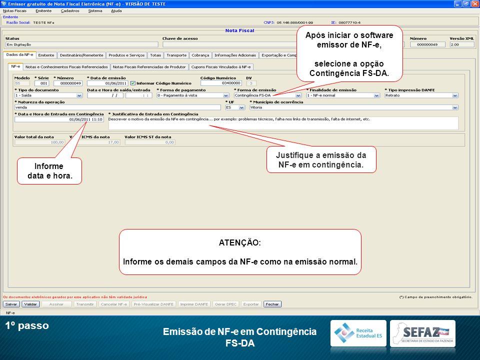 Emissão de NF-e em Contingência FS-DA 1º passo Após iniciar o software emissor de NF-e, selecione a opção Contingência FS-DA.