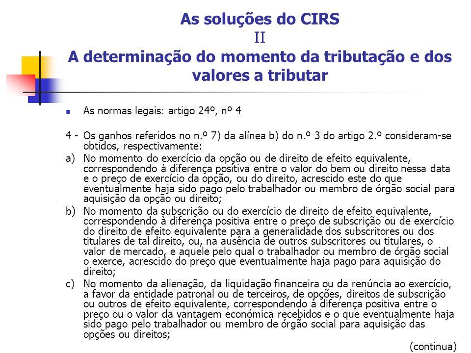 As soluções do CIRS II A determinação do momento da tributação e dos valores a tributar As normas legais: artigo 24º, nº 4 4 -Os ganhos referidos no n