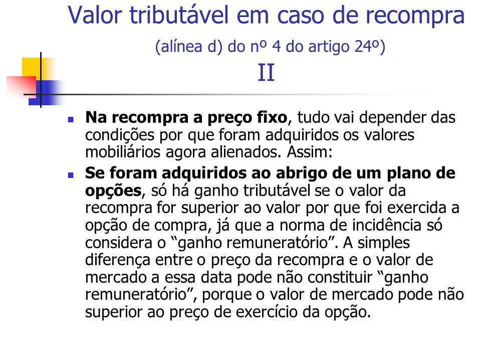 Valor tributável em caso de recompra (alínea d) do nº 4 do artigo 24º) II Na recompra a preço fixo, tudo vai depender das condições por que foram adqu
