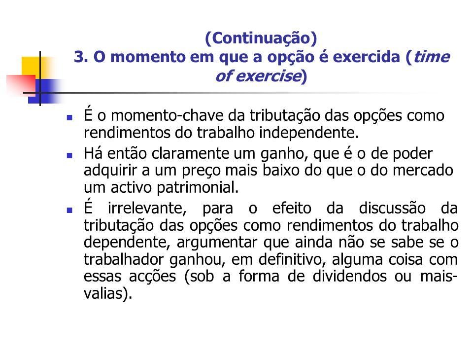 (Continuação) 3. O momento em que a opção é exercida (time of exercise) É o momento-chave da tributação das opções como rendimentos do trabalho indepe