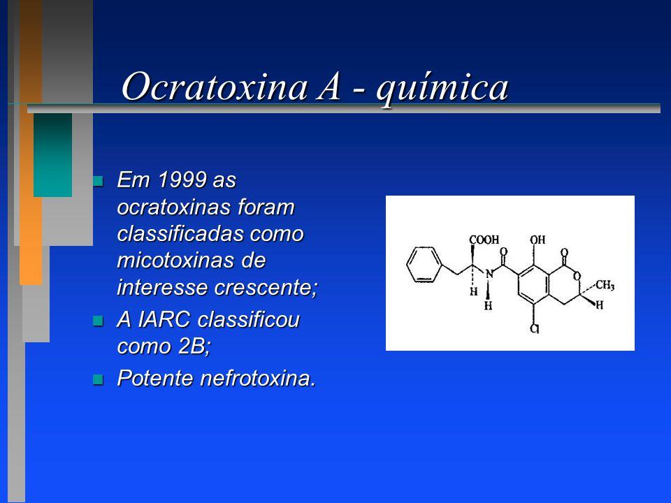 Ocratoxina A - química n Em 1999 as ocratoxinas foram classificadas como micotoxinas de interesse crescente; n A IARC classificou como 2B; n Potente n