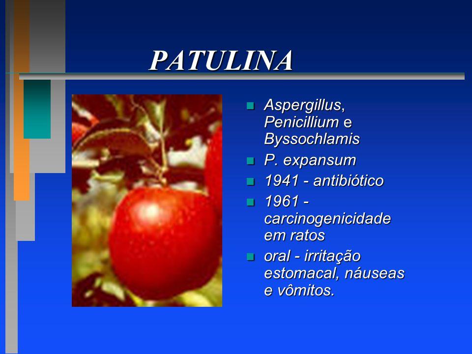 PATULINA n Aspergillus, Penicillium e Byssochlamis n P. expansum n 1941 - antibiótico n 1961 - carcinogenicidade em ratos n oral - irritação estomacal