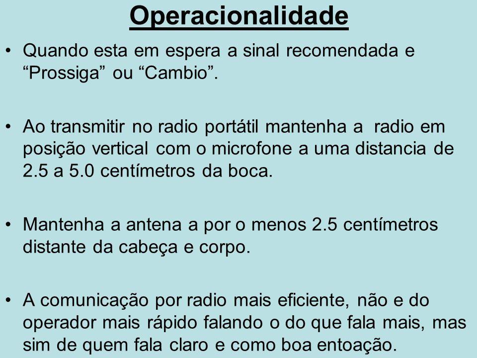 """Operacionalidade Quando esta em espera a sinal recomendada e """"Prossiga"""" ou """"Cambio"""". Ao transmitir no radio portátil mantenha a radio em posição verti"""