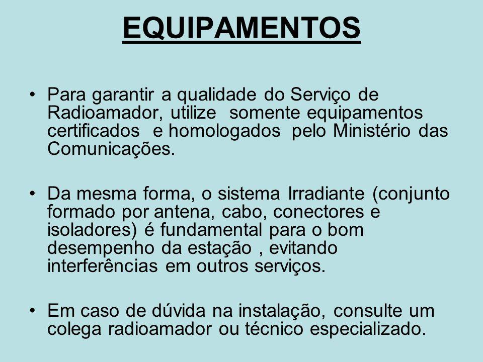 EQUIPAMENTOS Para garantir a qualidade do Serviço de Radioamador, utilize somente equipamentos certificados e homologados pelo Ministério das Comunica