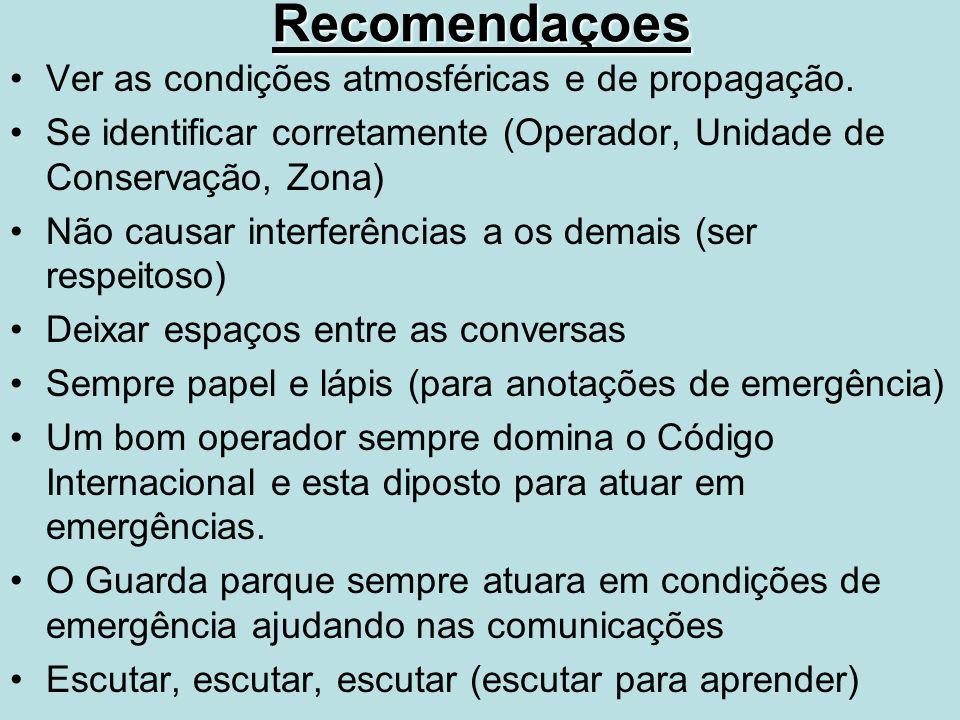 Recomendaçoes Ver as condições atmosféricas e de propagação. Se identificar corretamente (Operador, Unidade de Conservação, Zona) Não causar interferê