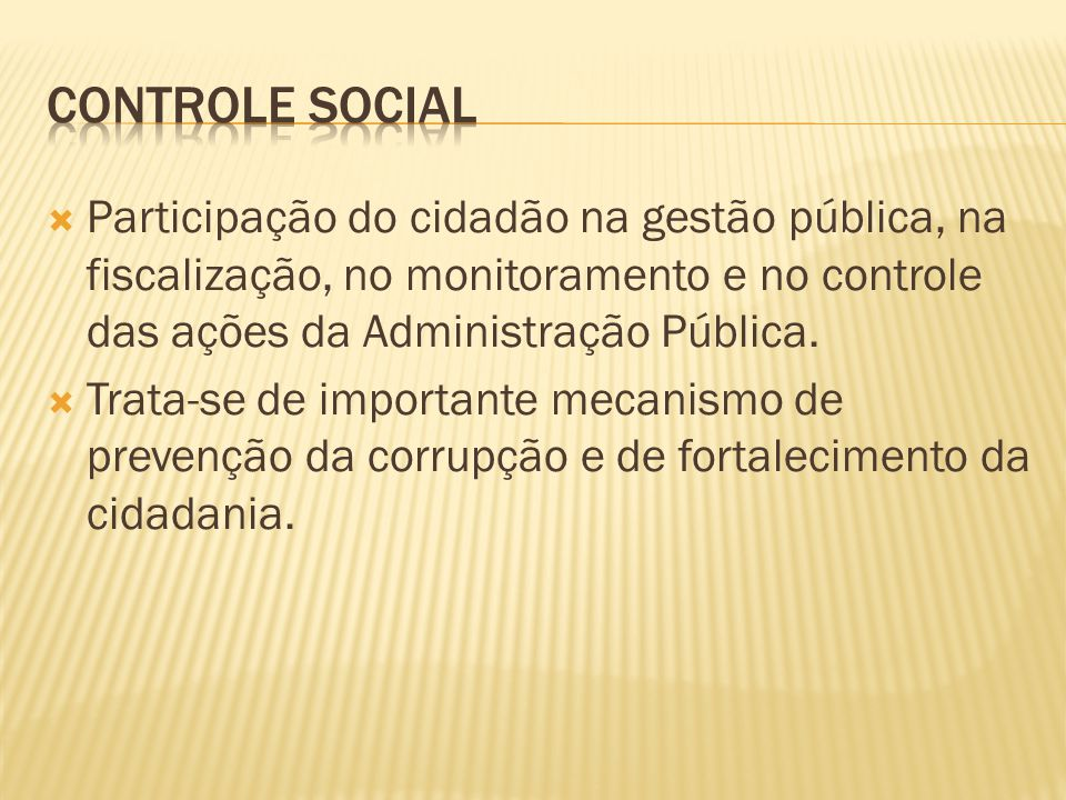  Participação do cidadão na gestão pública, na fiscalização, no monitoramento e no controle das ações da Administração Pública.  Trata-se de importa