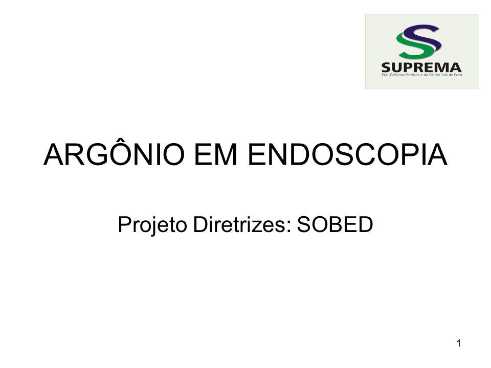 1 ARGÔNIO EM ENDOSCOPIA Projeto Diretrizes: SOBED