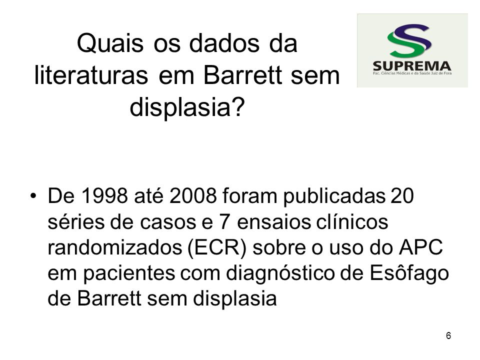 7 Qual a taxa de erradicação em Barrett sem displasia.