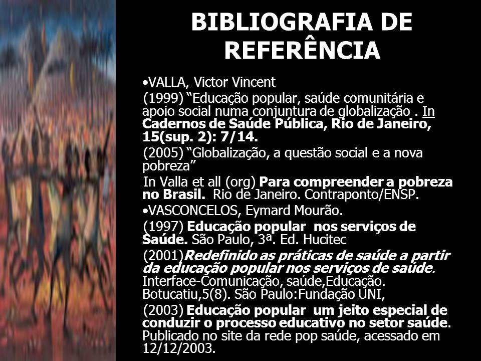 """VALLA, Victor Vincent (1999) """"Educação popular, saúde comunitária e apoio social numa conjuntura de globalização. In Cadernos de Saúde Pública, Rio de"""