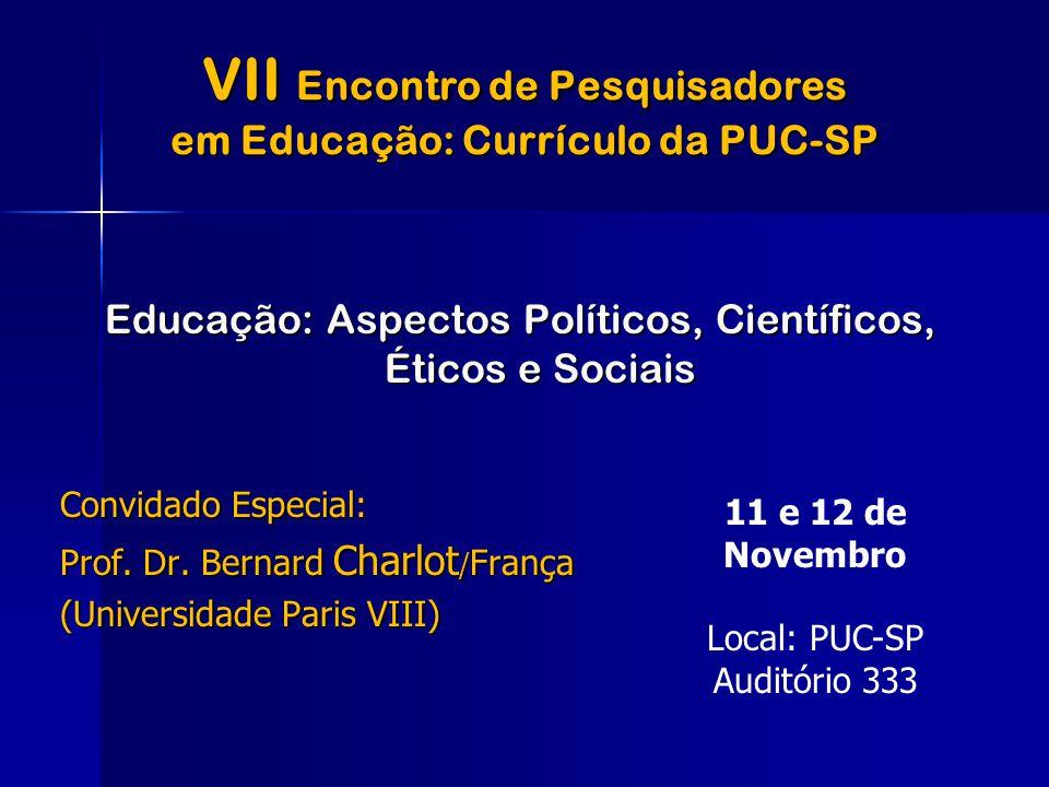 VII Encontro de Pesquisadores em Educação: Currículo da PUC-SP Educação: Aspectos Políticos, Científicos, Éticos e Sociais Convidado Especial: Prof. D