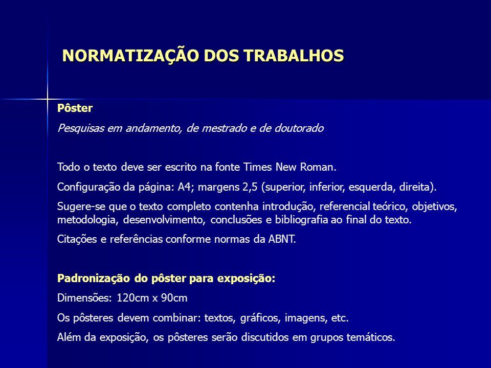 NORMATIZAÇÃO DOS TRABALHOS Pôster Pesquisas em andamento, de mestrado e de doutorado Todo o texto deve ser escrito na fonte Times New Roman. Configura