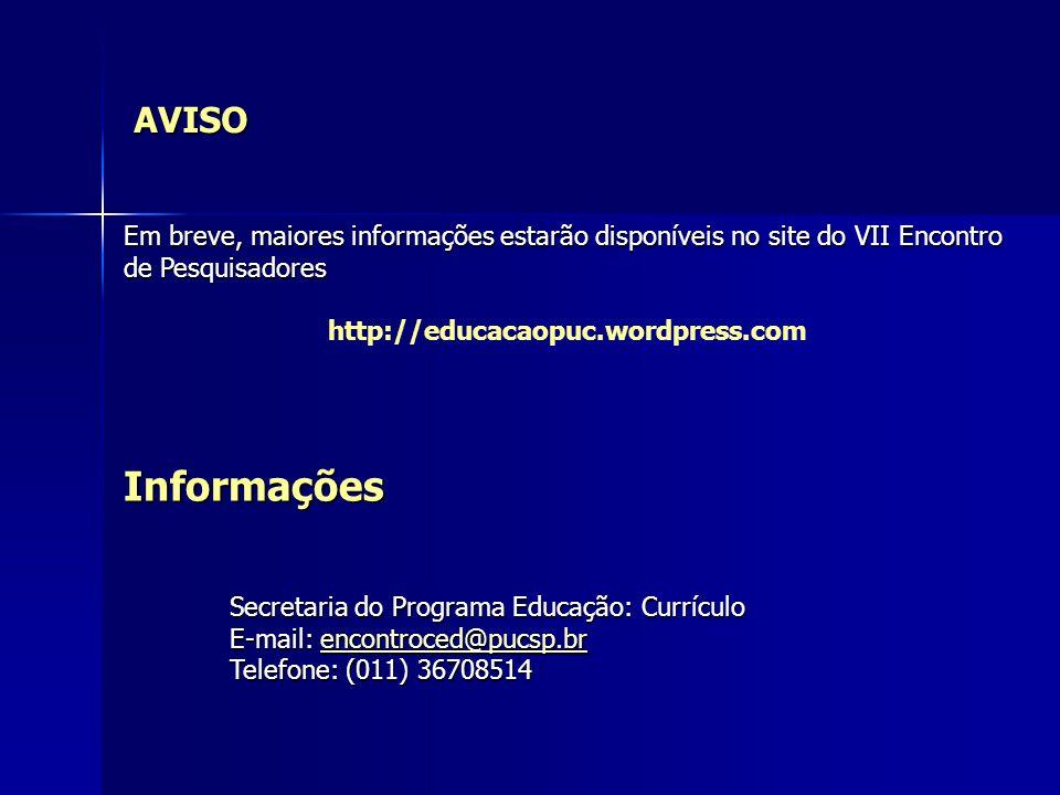 AVISO Em breve, maiores informações estarão disponíveis no site do VII Encontro de Pesquisadores http://educacaopuc.wordpress.comInformações Secretari