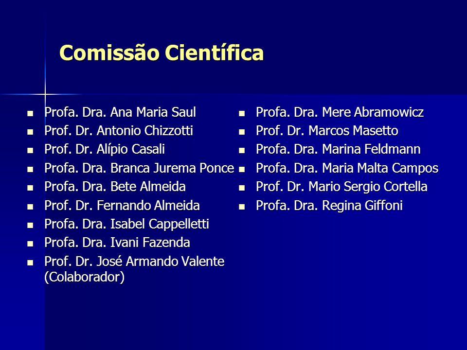 Comissão Científica Profa. Dra. Ana Maria Saul Profa. Dra. Ana Maria Saul Prof. Dr. Antonio Chizzotti Prof. Dr. Antonio Chizzotti Prof. Dr. Alípio Cas