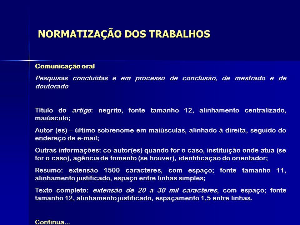 NORMATIZAÇÃO DOS TRABALHOS Comunicação oral Pesquisas concluídas e em processo de conclusão, de mestrado e de doutorado Título do artigo: negrito, fon