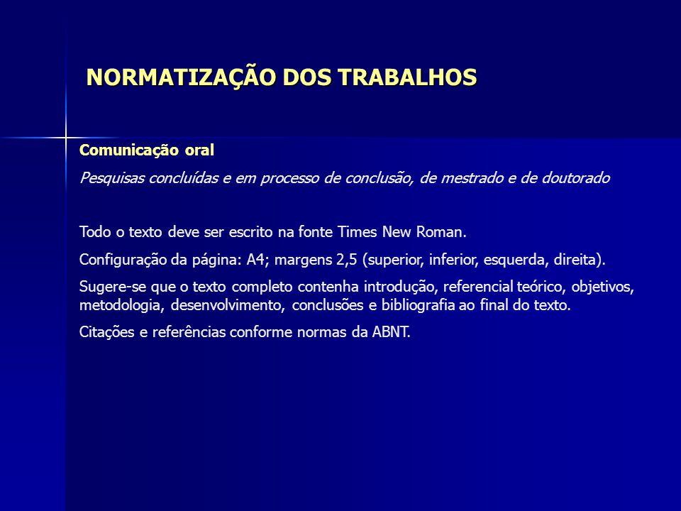 NORMATIZAÇÃO DOS TRABALHOS Comunicação oral Pesquisas concluídas e em processo de conclusão, de mestrado e de doutorado Todo o texto deve ser escrito