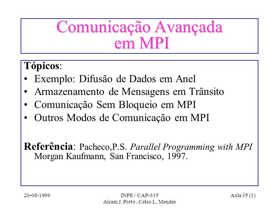 20-08-1999INPE / CAP-315 Airam J. Preto, Celso L. Mendes Aula 35 (1) Comunicação Avançada em MPI Tópicos: Exemplo: Difusão de Dados em Anel Armazename